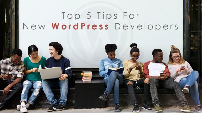 Top 5 Tips For New WordPress Developers