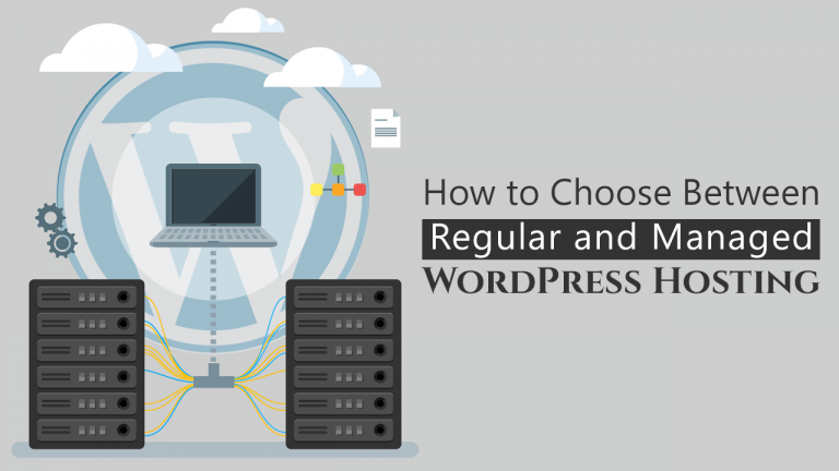 How to Choose Between Regular and Managed WordPress Hosting