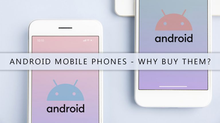Android Mobile Phones- Why Buy Them And The Reasons For popularity